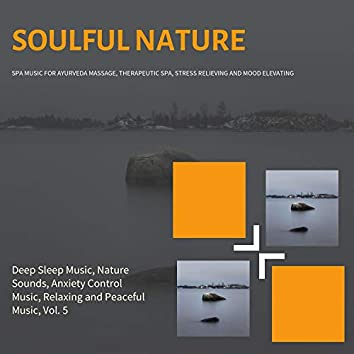 Soulful Nature (Spa Music For Ayurveda Massage, Therapeutic Spa, Stress Relieving And Mood Elevating) (Deep Sleep Music, Nature Sounds, Anxiety Control Music, Relaxing And Peaceful Music, Vol. 5)