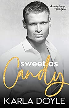 Sweet as Candy (Close to Home Book 3) by [Karla Doyle]
