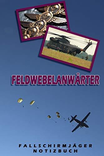 Feldwebelanwärter Fallschirmjäger Notizbuch: Perfekt für Soldaten mit dem Dienstgrad: Feldwebelanwärter. 120 freie Seiten für deine Notizen und ... als Geschenk, Notizbuch oder als Abschieds