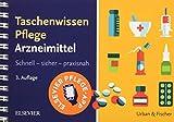 Taschenwissen Pflege Arzneimittel: Schnell - sicher - praxisnah - Elsevier GmbH