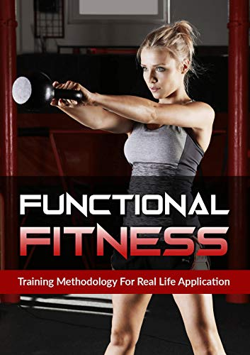 Functional Fitness: Training Methodology For Real Life Applications (English Edition)