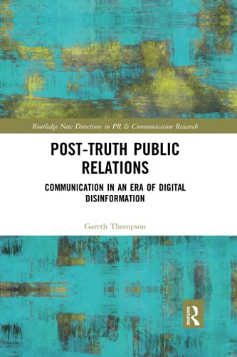 Post-Truth Public Relations: Communication in an Era of Digital...