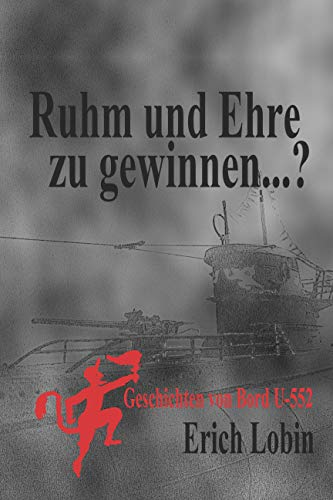 Ruhm und Ehre zu gewinnen...?: Geschichten von Bord U-552