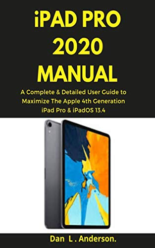iPad Pro 2020 Manual: A Complete & Detailed User Guide to Maximize The Apple 4th Generation iPad Pro & iPadOS 13.4 (English Edition)