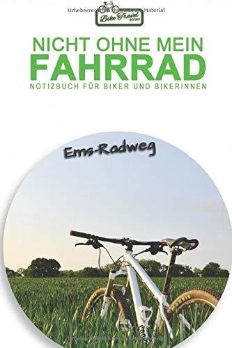 Ems-Radweg: Nicht ohne mein Fahrrad - Notizbuch für Biker und Bikerinnen