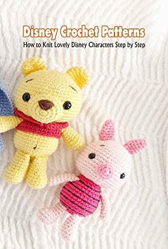 Disney Crochet Patterns: How to Knit Lovely Disney Characters Step by Step: Disney Crochet Ideas (English Edition)