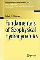 Fundamentals of Geophysical Hydrodynamics (Encyclopaedia of Mathematical Sciences, Volume 103) [Special Indian Edition - Reprint Year: 2020]