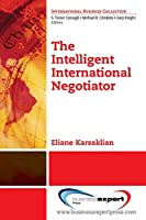 The Intelligent International Negotiator (International Business Collection)
