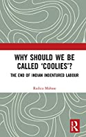 Why Should We Be Called 'Coolies'?: The End of Indian Indentured Labour