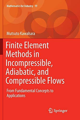 Finite Element Methods in Incompressible, Adiabatic, and Compressible Flows: From Fundamental Concepts to Applications (Mathematics for Industry, Band 19)