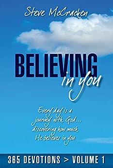 Believing In You: 365 Devotions Volume 1 by [Steve McCracken]