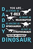Daddy You Are As Strong As T Rex: Dinosaur Father s Day Birthday Christmas Gift Notebook
