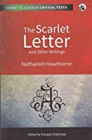 The Scarlet Letter and Other Writings (Orient Blackswan Critical Texts)