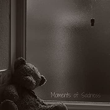 Moments of Sadness