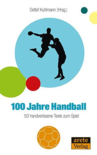 100 Jahre Handball: 50 handverlesene Texte