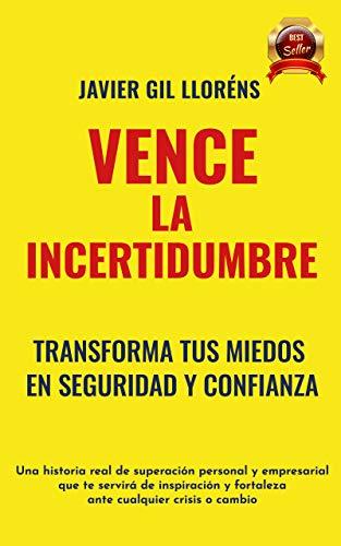 Vence a la incertidumbre : Una historia real de superación, éxito y motivación ante la crisis y el cambio. Nº 1 EN AMAZON.ES en libr gr. categ: EMPRESA Y GESTIÓN y en DESARROLLO PERSONAL Y AUTOAYUDA.