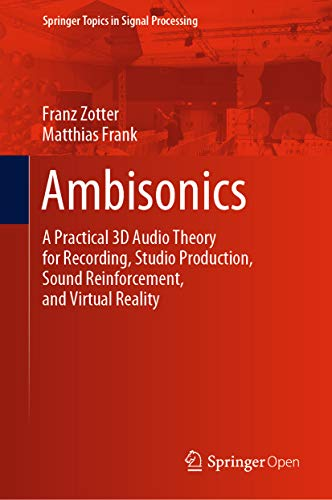 Ambisonics: A Practical 3D Audio Theory for Recording, Studio Production, Sound Reinforcement, and Virtual Reality (Springer Topics in Signal Processing Book 19) (English Edition)