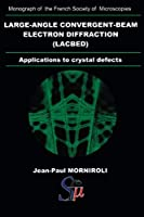 Large-Angle Convergent-Beam Electron Diffraction Applications to Crystal Defects (Monograph of the French Societ)