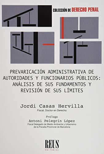 Prevaricación administrativa de autoridades y funcionarios públicos: Análisis de sus fundamentos y revisión de sus límites (Derecho penal)