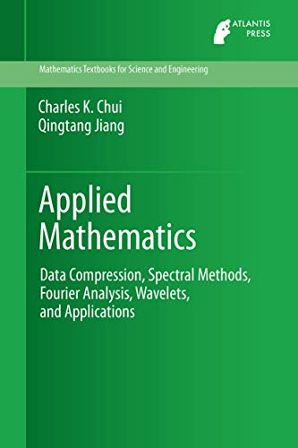 Applied Mathematics: Data Compression, Spectral Methods, Fourier Analysis, Wavelets, and Applications (Mathematics Textb