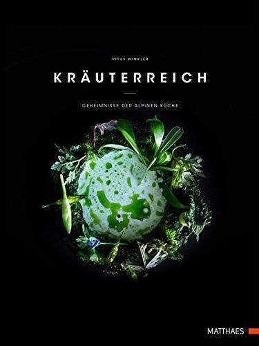Kräuterreich: Geheimnisse der alpinen Küche: Geheimnisse der alpinen Kche