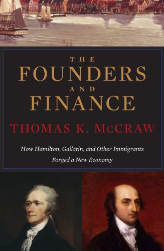 The Founders and Finance: How Hamilton, Gallatin, and Other Immigrants Forged a New Economy (English Edition)