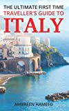 The Ultimate First Time Traveller s Guide to Italy: Travel Book Guide to Italy, Travel to Italy on a Budget, Italy Trip Planner