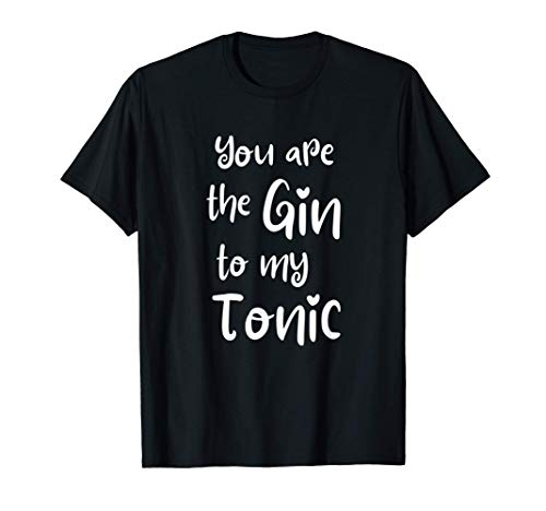 You Are The Gin To My Tonic día de San Valentín Camiseta