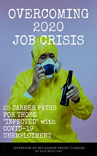 Overcoming 2020 Job Crisis: 25 CAREER PATHS FOR THOSE 'INFECTED' WITH COVID-19 UNEMPLOYMENT (English Edition)