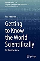 Getting to Know the World Scientifically: An Objective View (Synthese Library (423))