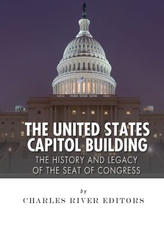 Download The United States Capitol Building: The History and Legacy of the Seat of Congress 1508622280