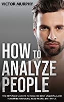 How to Analyze People: The Revealed Secrets to Analyze Body Language and Human Behaviours, Read People Instantly.