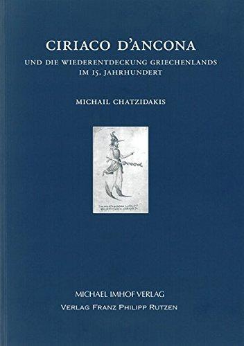 Ciriaco D'Ancona und die Wiederentdeckung Griechenlands im 15. Jahrhundert (Cyriacus. Studien zur Rezeption der Antike)