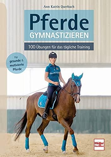 Pferde gymnastizieren: 100 Übungen für das tägliche Training