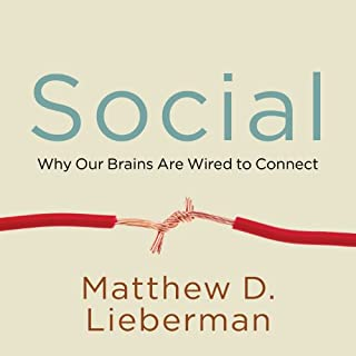 Social     Why Our Brains Are Wired to Connect              By:                                                                                                                                 Matthew D. Lieberman                               Narrated by:                                                                                                                                 Mike Chamberlain                      Length: 11 hrs and 16 mins     73 ratings     Overall 4.4