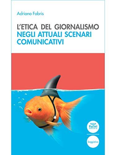 L'etica del giornalismo: Negli attuali scenari comunicativi (Quaderni della Formazione Vol. 4)