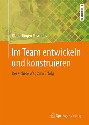 Im Team entwickeln und konstruieren: Der sichere Weg zum Erfolg