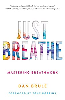 Just Breathe: Mastering Breathwork by [Dan Brule, Tony Robbins]