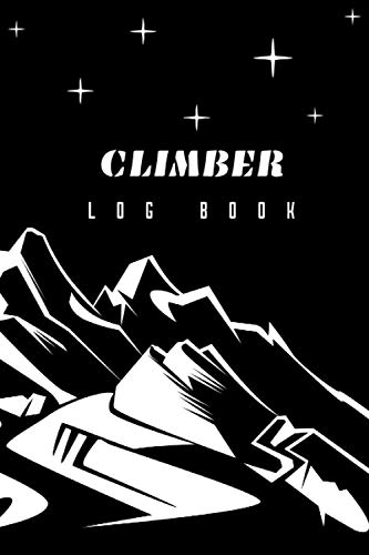 """Climber Log Book: Ideal Gift for Climber, 6\""""x9\"""" , Rock Climber Bouldering Record Notebook, Notebook for Documenting Adventure Notes, Details & Experience"""