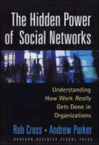 Hidden Power of Social Networks: Understanding How Work Really Gets Done in Organizations