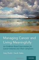 Managing Cancer and Living Meaningfully: An Evidence-based Intervention for Cancer Patients and Their Caregivers