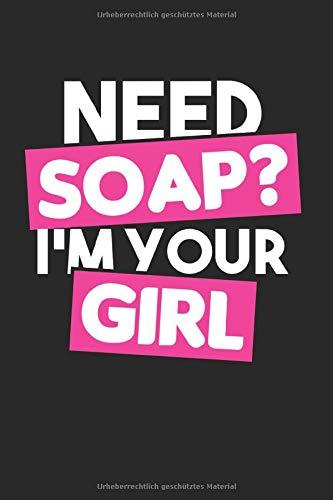 Need Soap Im Your Girl: Seifenherstellung & Naturkosmetik Notizbuch 6'x9' Seifenspender Geschenk Für Ätznatron & Seifen