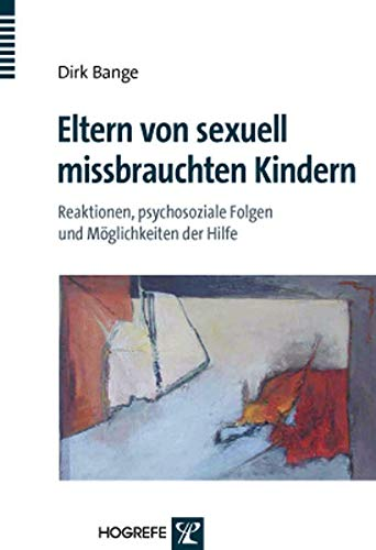 Eltern von sexuell missbrauchten Kindern: Reaktionen, psychosoziale Folgen und Möglichkeiten der Hilfe
