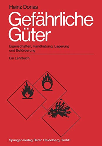 Gefährliche Güter: Eigenschaften, Handhabung, Lagerung und Beförderung. Ein Lehrbuch