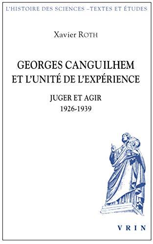Georges Canguilhem Et l'Unite de l'Experience: Juger Et Agir 1926-1939