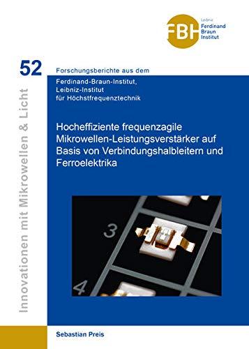Hocheffiziente frequenzagile Mikrowellen-Leistungsverstärker auf Basis von Verbindungshalbleitern und Ferroelektrika (Innovationen mit Mikrowellen und ... für Höchstfrequenztechnik)