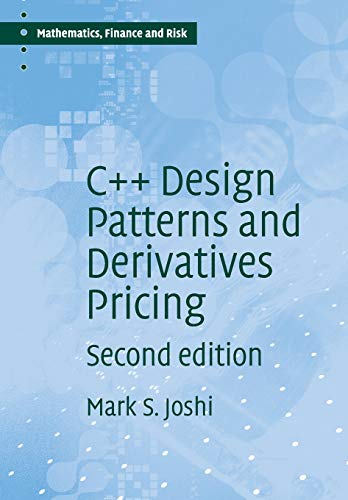 C++ Design Patterns and Derivatives Pricing (Mathematics, Finance and Risk, Band 2)