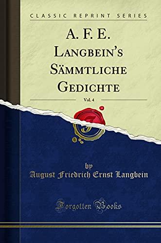 A. F. E. Langbein's Sämmtliche Gedichte, Vol. 4 (Classic Reprint)
