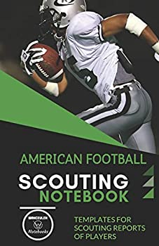 AMERICAN FOOTBALL SCOUTING NOTEBOOK  Templates for scouting reports of players