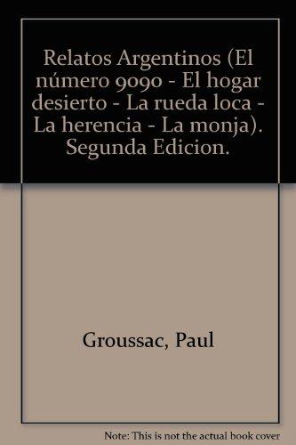 Relatos Argentinos (El nmero 9090 - El hogar desierto - La rueda loca - La herencia - La monja). Segunda Edicion.